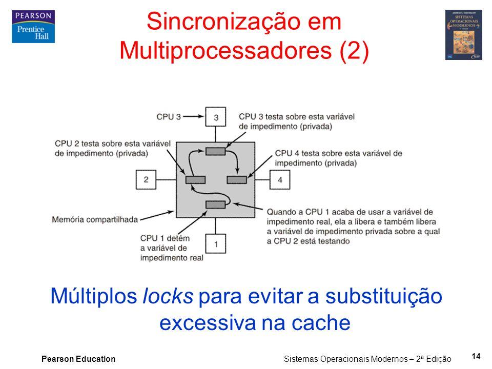 Pearson Education Sistemas Operacionais Modernos – 2ª Edição Múltiplos locks para evitar a substituição excessiva na cache Sincronização em Multiproce