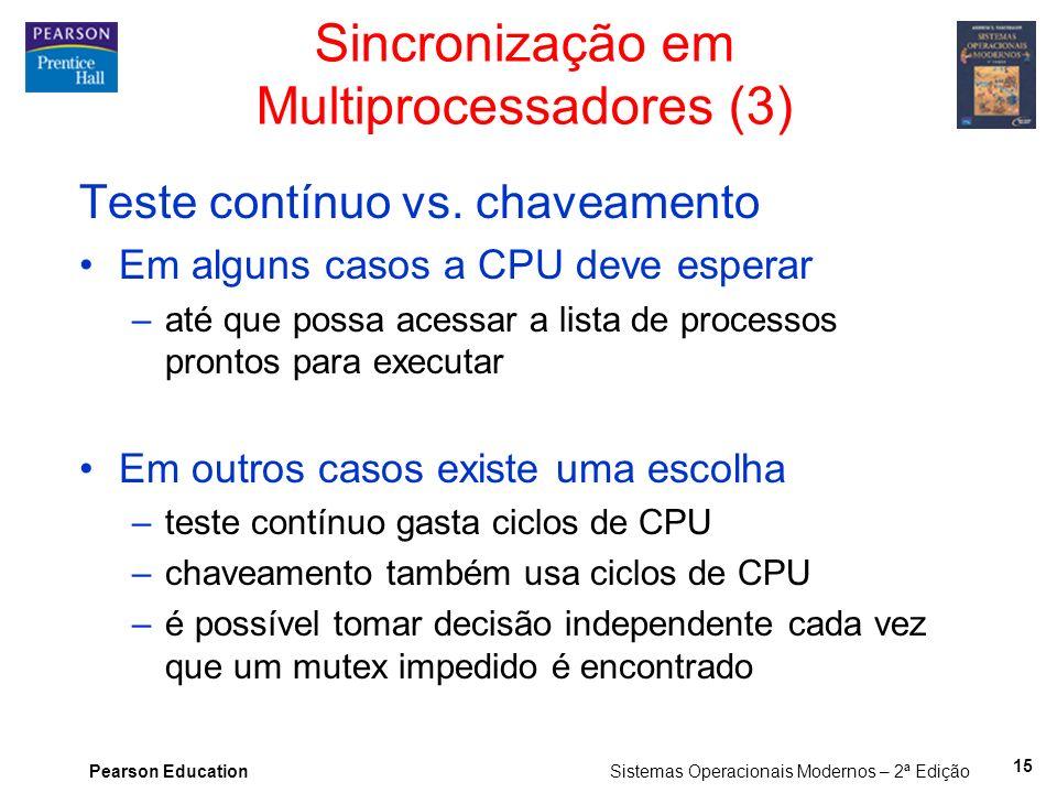 Pearson Education Sistemas Operacionais Modernos – 2ª Edição Teste contínuo vs. chaveamento Em alguns casos a CPU deve esperar –até que possa acessar