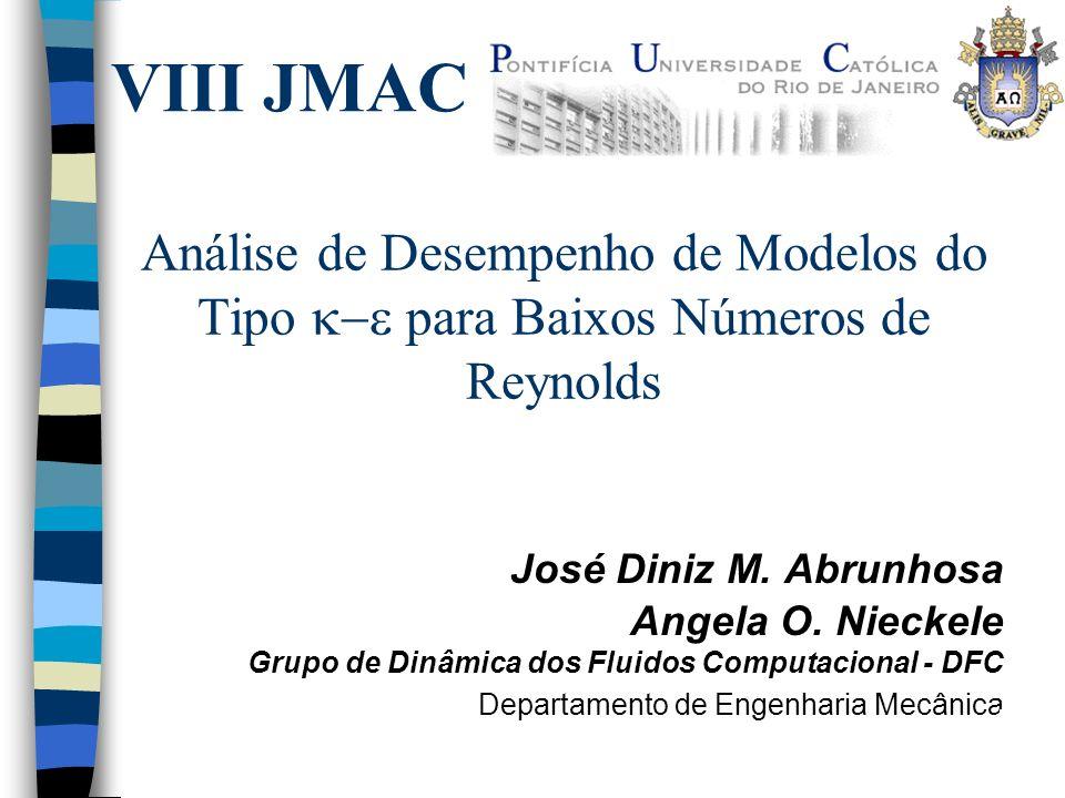 Análise de Desempenho de Modelos do Tipo para Baixos Números de Reynolds José Diniz M. Abrunhosa Angela O. Nieckele Grupo de Dinâmica dos Fluidos Comp