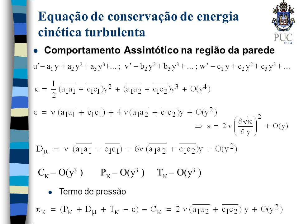 Equação de conservação de energia cinética turbulenta l Comportamento Assintótico na região da parede u= a 1 y + a 2 y 2 + a 3 y 3 +... ; v = b 2 y 2