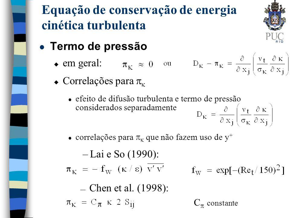 u em geral: Equação de conservação de energia cinética turbulenta Chen et al. (1998): Correlações para l efeito de difusão turbulenta e termo de press