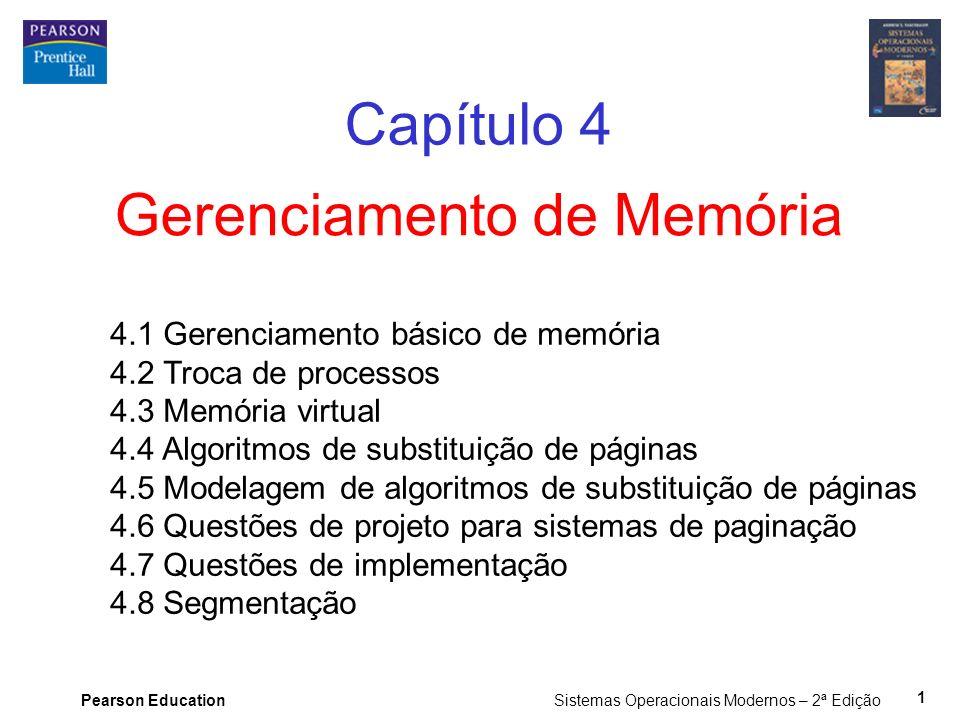 Pearson Education Sistemas Operacionais Modernos – 2ª Edição 1 Gerenciamento de Memória Capítulo 4 4.1 Gerenciamento básico de memória 4.2 Troca de pr