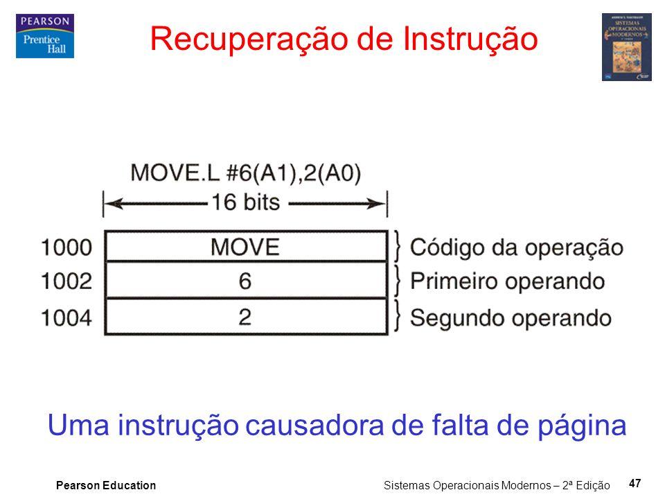 Pearson Education Sistemas Operacionais Modernos – 2ª Edição 47 Recuperação de Instrução Uma instrução causadora de falta de página