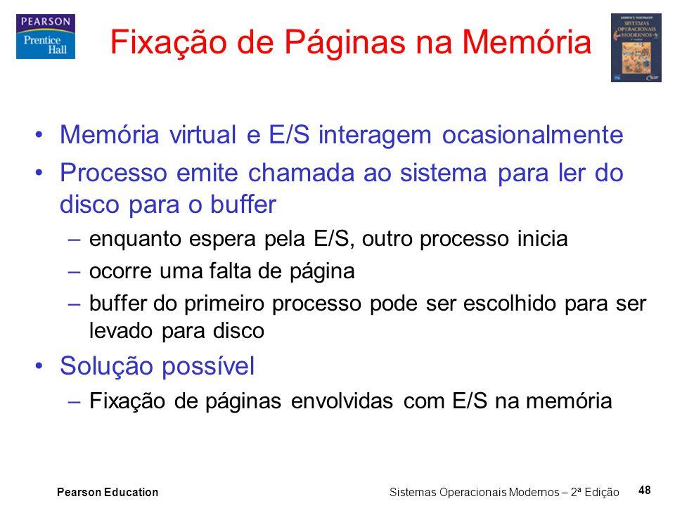 Pearson Education Sistemas Operacionais Modernos – 2ª Edição 48 Fixação de Páginas na Memória Memória virtual e E/S interagem ocasionalmente Processo