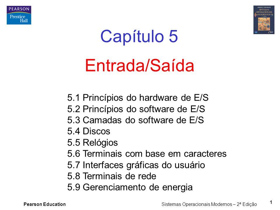 Pearson Education Sistemas Operacionais Modernos – 2ª Edição 1 Entrada/Saída Capítulo 5 5.1 Princípios do hardware de E/S 5.2 Princípios do software d