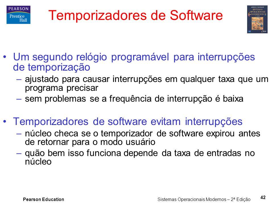 Pearson Education Sistemas Operacionais Modernos – 2ª Edição 42 Temporizadores de Software Um segundo relógio programável para interrupções de tempori