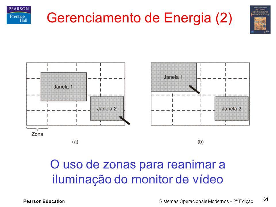 Pearson Education Sistemas Operacionais Modernos – 2ª Edição 61 Gerenciamento de Energia (2) O uso de zonas para reanimar a iluminação do monitor de v