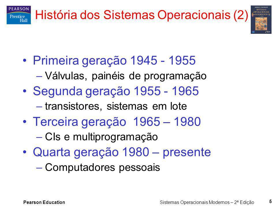 Pearson Education Sistemas Operacionais Modernos – 2ª Edição 5 História dos Sistemas Operacionais (2) Primeira geração 1945 - 1955 –Válvulas, painéis