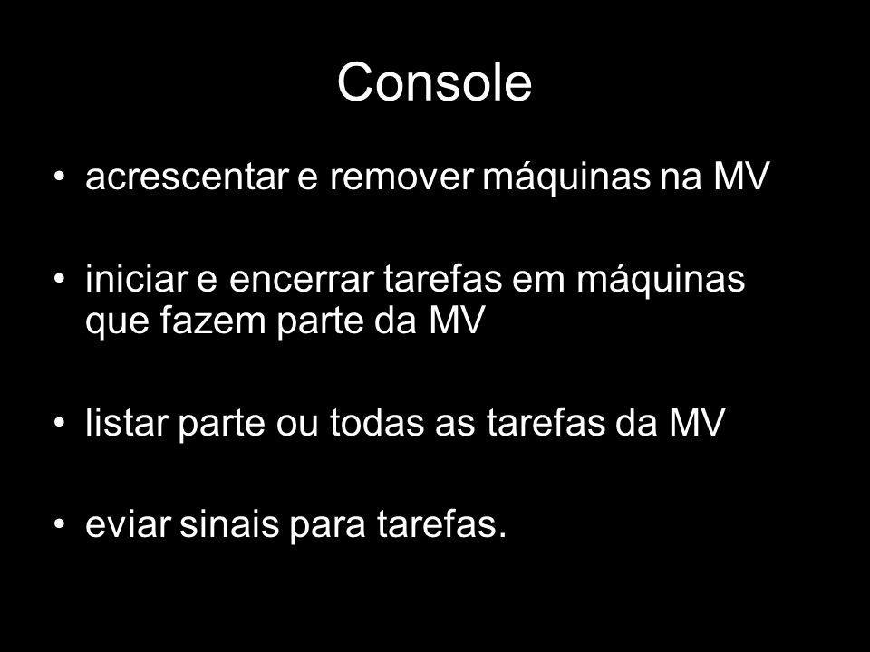 Console acrescentar e remover máquinas na MV iniciar e encerrar tarefas em máquinas que fazem parte da MV listar parte ou todas as tarefas da MV eviar
