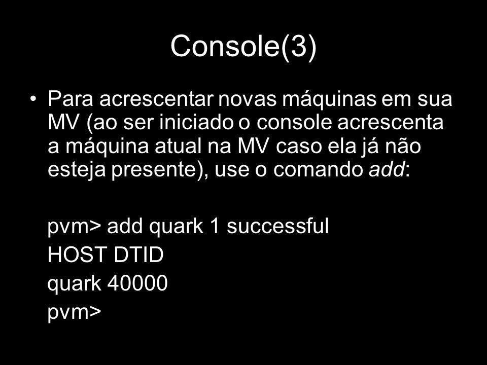 Console(3) Para acrescentar novas máquinas em sua MV (ao ser iniciado o console acrescenta a máquina atual na MV caso ela já não esteja presente), use