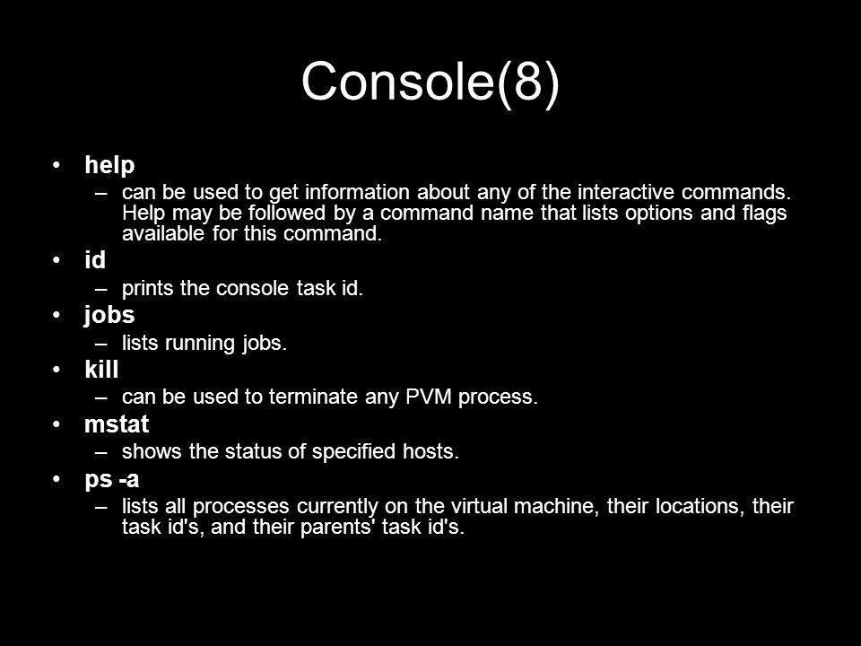 Console(8) help –can be used to get information about any of the interactive commands. Help may be followed by a command name that lists options and f