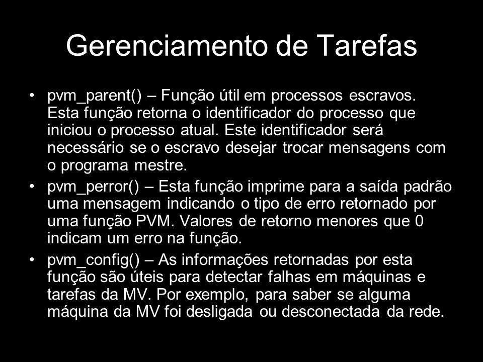 Gerenciamento de Tarefas pvm_parent() – Função útil em processos escravos. Esta função retorna o identificador do processo que iniciou o processo atua