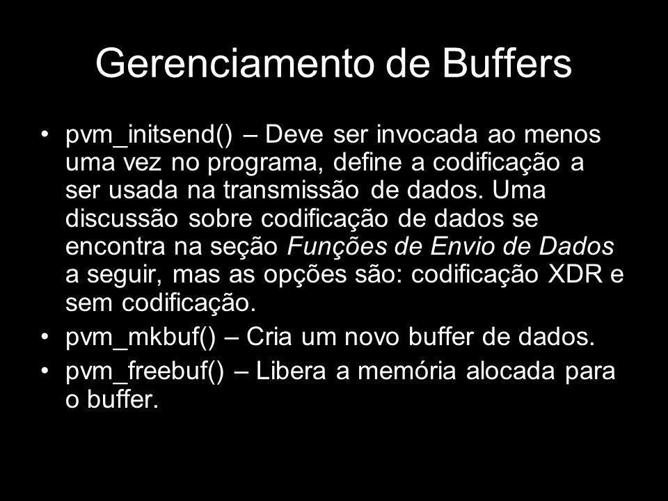 Gerenciamento de Buffers pvm_initsend() – Deve ser invocada ao menos uma vez no programa, define a codificação a ser usada na transmissão de dados. Um