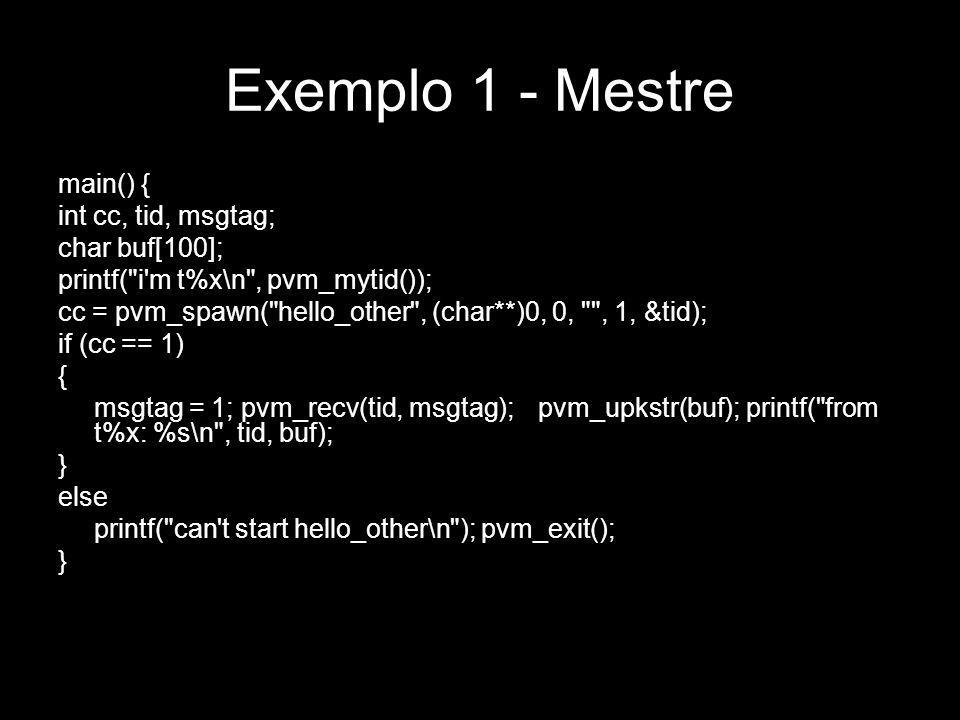 Exemplo 1 - Mestre main() { int cc, tid, msgtag; char buf[100]; printf(