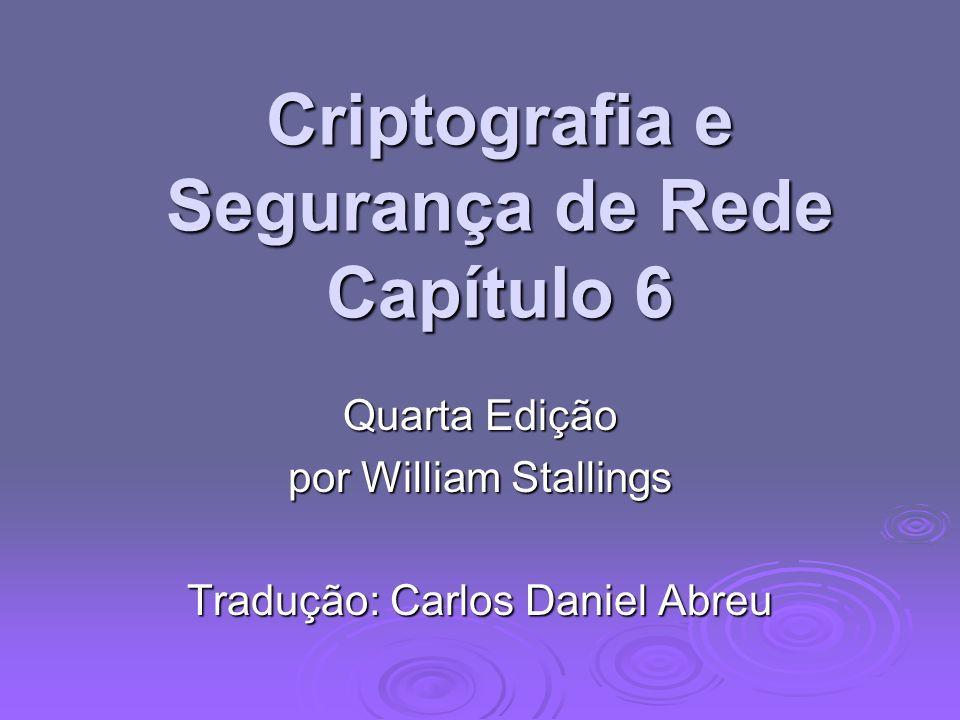 Criptografia e Segurança de Rede Capítulo 6 Quarta Edição por William Stallings Tradução: Carlos Daniel Abreu