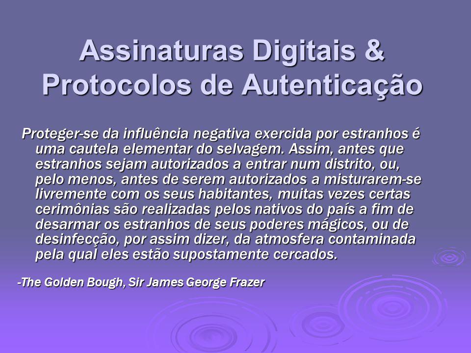 Sumário Neste capítulo vimos: Neste capítulo vimos: assinaturas digitais assinaturas digitais protocolos de autenticação (mútuo & one-way) protocolos de autenticação (mútuo & one-way) algoritmo de assinatura digital e padrão algoritmo de assinatura digital e padrão