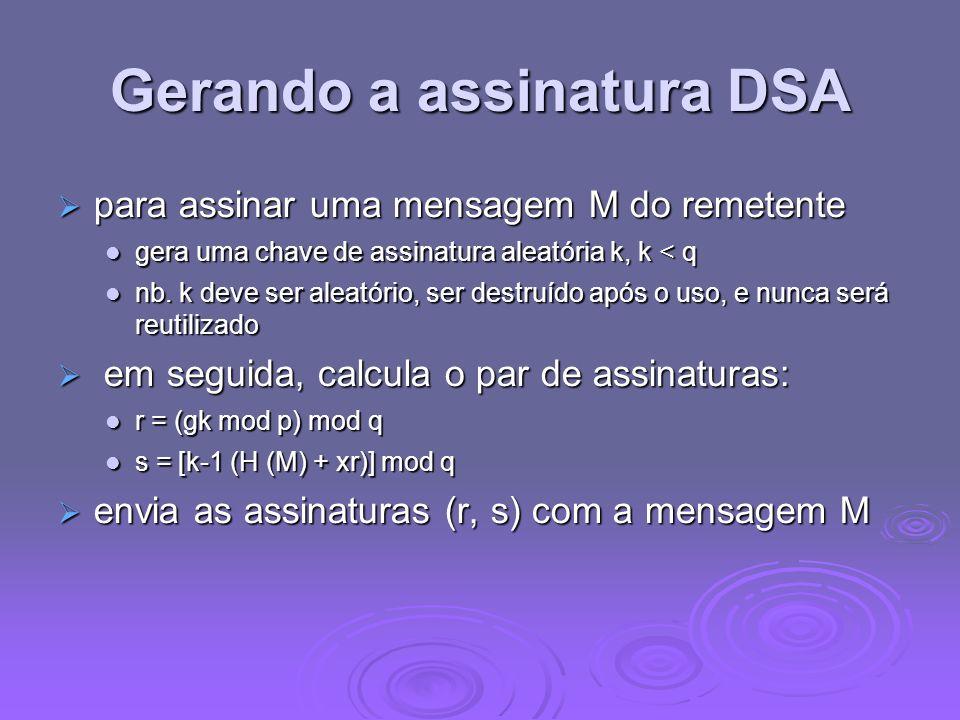 Gerando a assinatura DSA para assinar uma mensagem M do remetente para assinar uma mensagem M do remetente gera uma chave de assinatura aleatória k, k