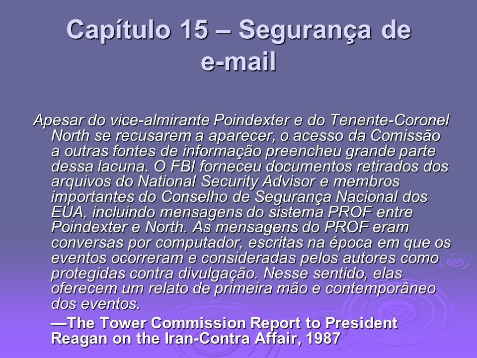 Capítulo 15 – Segurança de e-mail Apesar do vice-almirante Poindexter e do Tenente-Coronel North se recusarem a aparecer, o acesso da Comissão a outra
