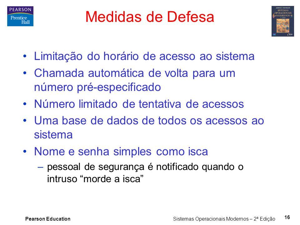 Pearson Education Sistemas Operacionais Modernos – 2ª Edição 16 Medidas de Defesa Limitação do horário de acesso ao sistema Chamada automática de volt