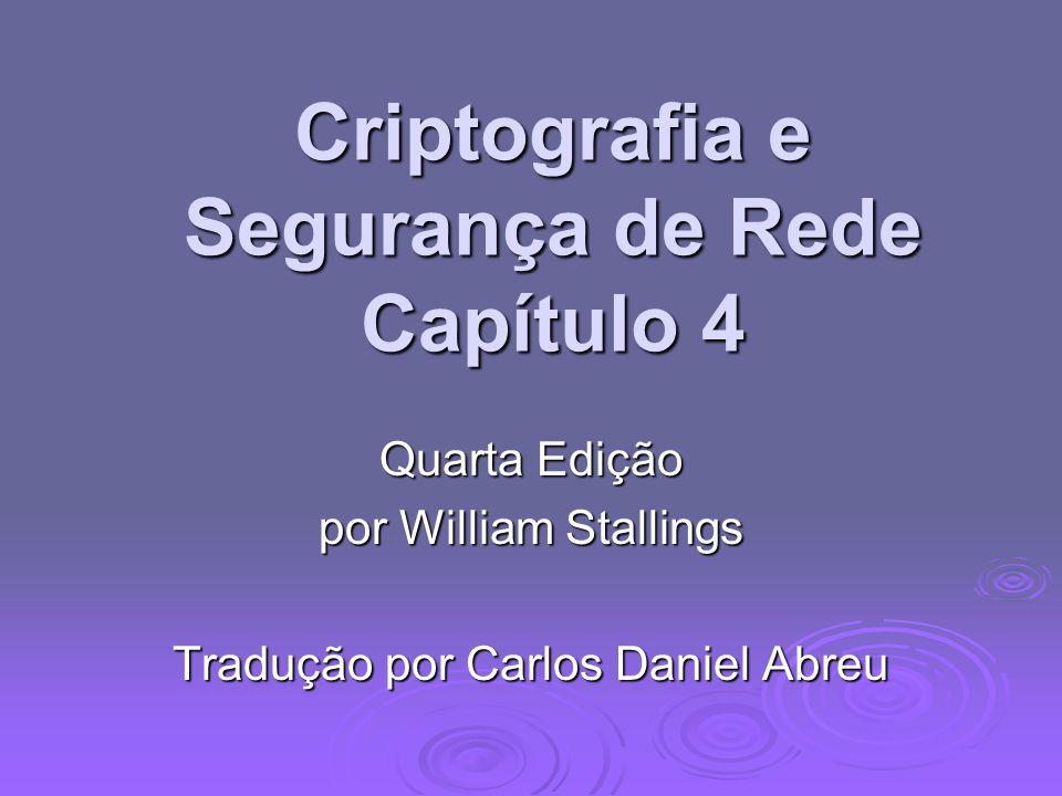 Criptografia e Segurança de Rede Capítulo 4 Quarta Edição por William Stallings Tradução por Carlos Daniel Abreu