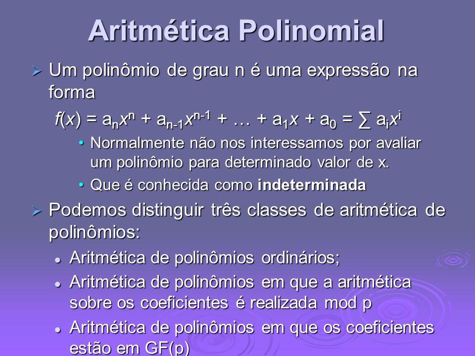Aritmética Polinomial Um polinômio de grau n é uma expressão na forma Um polinômio de grau n é uma expressão na forma f(x) = a n x n + a n-1 x n-1 + …