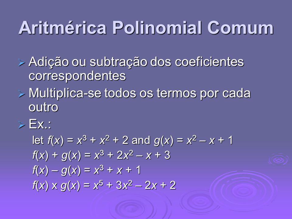 Aritmérica Polinomial Comum Adição ou subtração dos coeficientes correspondentes Adição ou subtração dos coeficientes correspondentes Multiplica-se to
