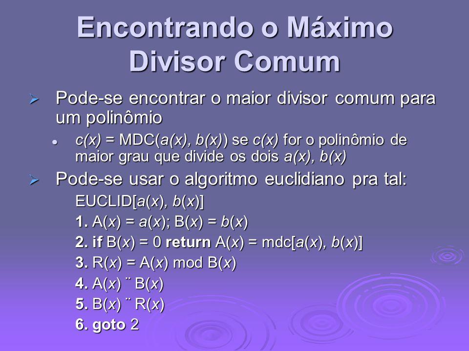 Encontrando o Máximo Divisor Comum Pode-se encontrar o maior divisor comum para um polinômio Pode-se encontrar o maior divisor comum para um polinômio