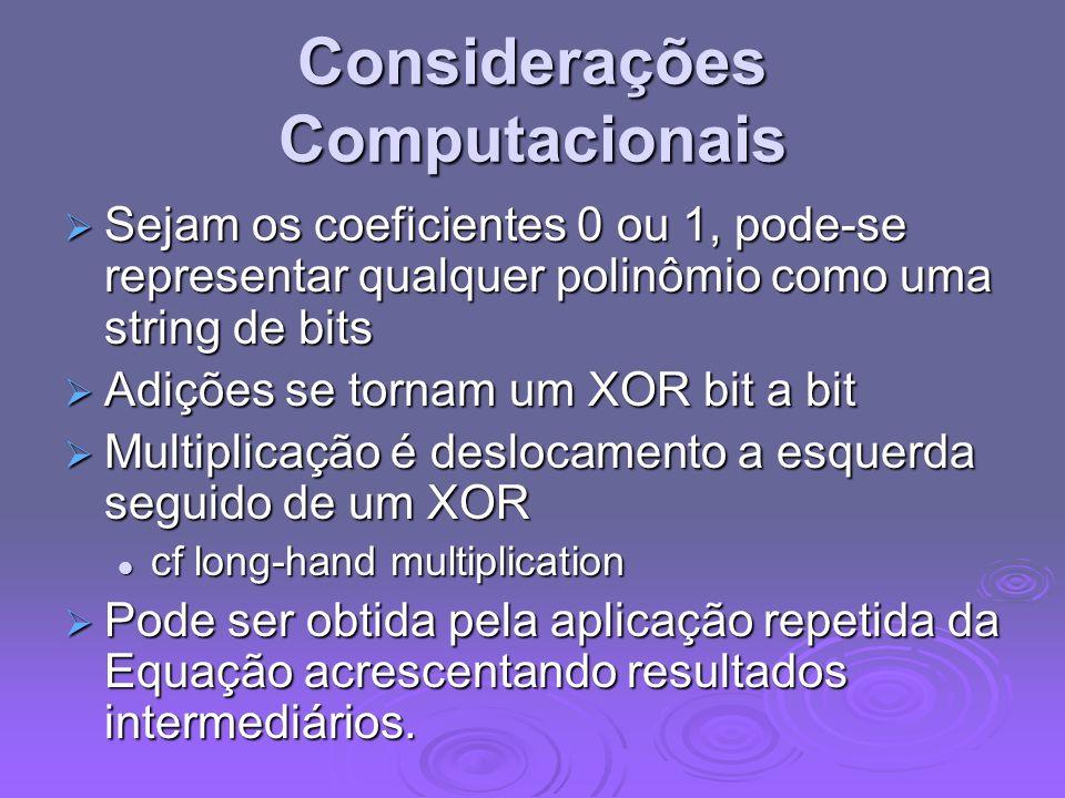 Considerações Computacionais Sejam os coeficientes 0 ou 1, pode-se representar qualquer polinômio como uma string de bits Sejam os coeficientes 0 ou 1