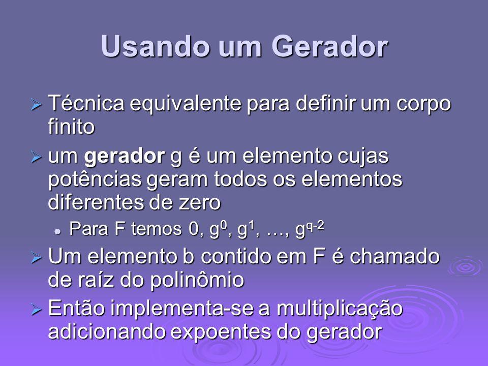 Usando um Gerador Técnica equivalente para definir um corpo finito Técnica equivalente para definir um corpo finito um gerador g é um elemento cujas p