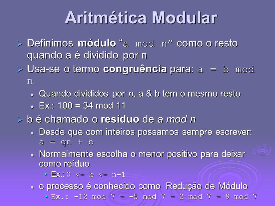 Aritmética Modular Definimos módulo a mod n como o resto quando a é dividido por n Definimos módulo a mod n como o resto quando a é dividido por n Usa