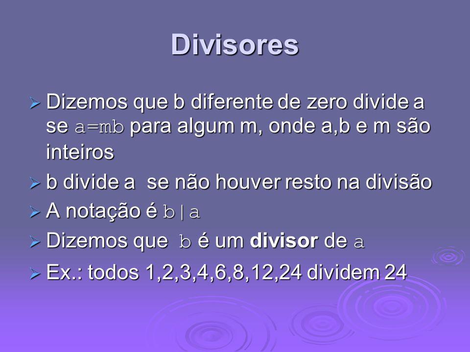 Divisores Dizemos que b diferente de zero divide a se a=mb para algum m, onde a,b e m são inteiros Dizemos que b diferente de zero divide a se a=mb pa