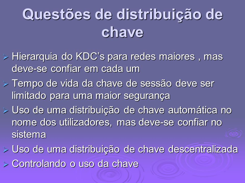 Questões de distribuição de chave Hierarquia do KDCs para redes maiores, mas deve-se confiar em cada um Hierarquia do KDCs para redes maiores, mas dev