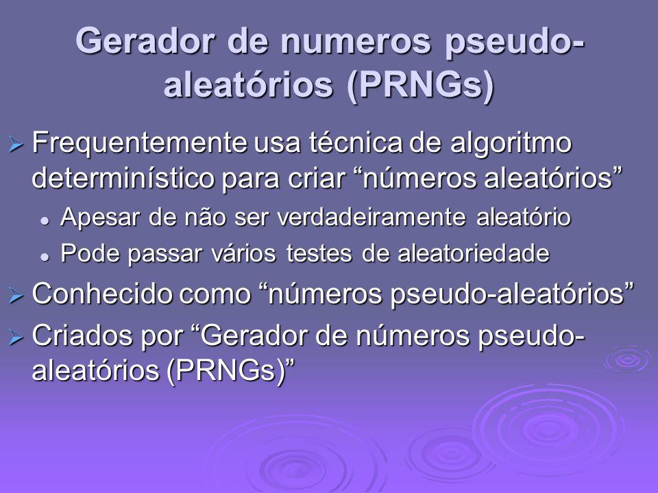 Gerador de numeros pseudo- aleatórios (PRNGs) Frequentemente usa técnica de algoritmo determinístico para criar números aleatórios Frequentemente usa