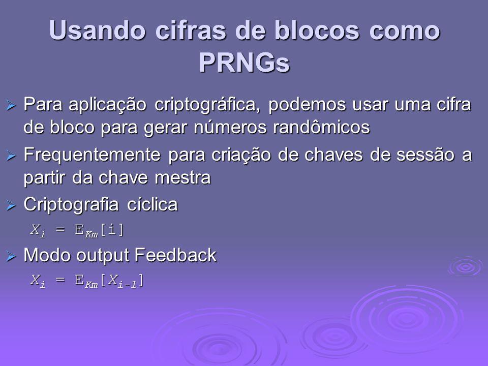 Usando cifras de blocos como PRNGs Para aplicação criptográfica, podemos usar uma cifra de bloco para gerar números randômicos Para aplicação criptogr