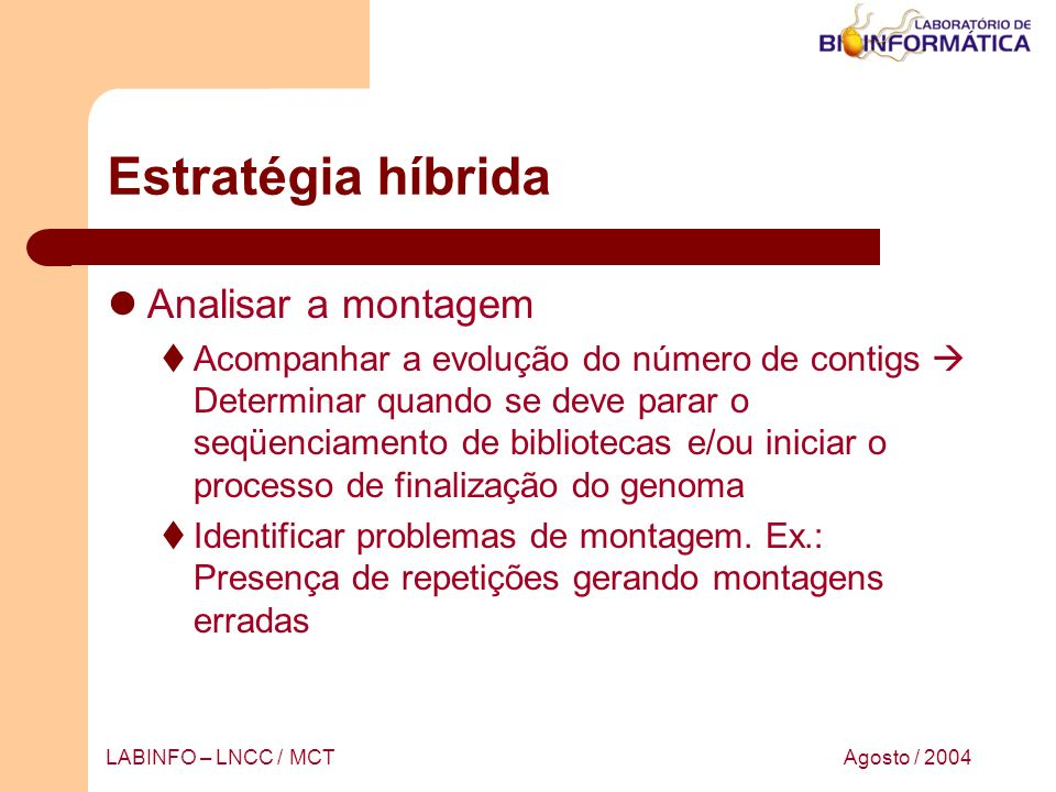 Agosto / 2004LABINFO – LNCC / MCT Estratégia híbrida Analisar a montagem Acompanhar a evolução do número de contigs Determinar quando se deve parar o