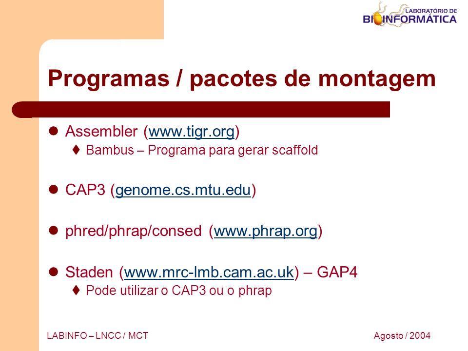 Agosto / 2004LABINFO – LNCC / MCT Programas / pacotes de montagem Assembler (www.tigr.org)www.tigr.org Bambus – Programa para gerar scaffold CAP3 (gen