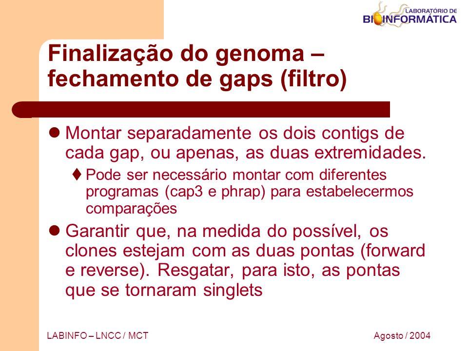 Agosto / 2004LABINFO – LNCC / MCT Finalização do genoma – fechamento de gaps (filtro) Montar separadamente os dois contigs de cada gap, ou apenas, as