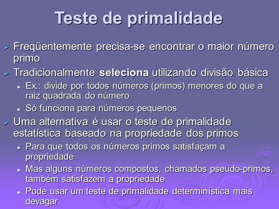 Teste de primalidade Freqüentemente precisa-se encontrar o maior número primo Freqüentemente precisa-se encontrar o maior número primo Tradicionalment