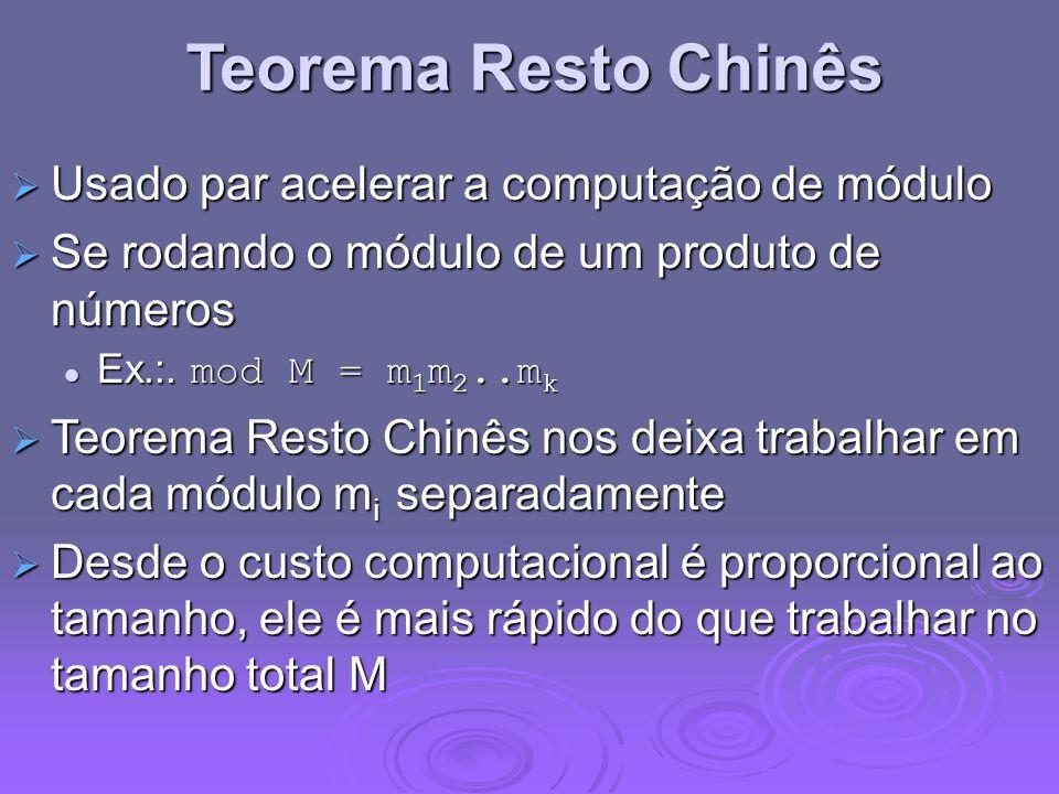 Teorema Resto Chinês Usado par acelerar a computação de módulo Usado par acelerar a computação de módulo Se rodando o módulo de um produto de números