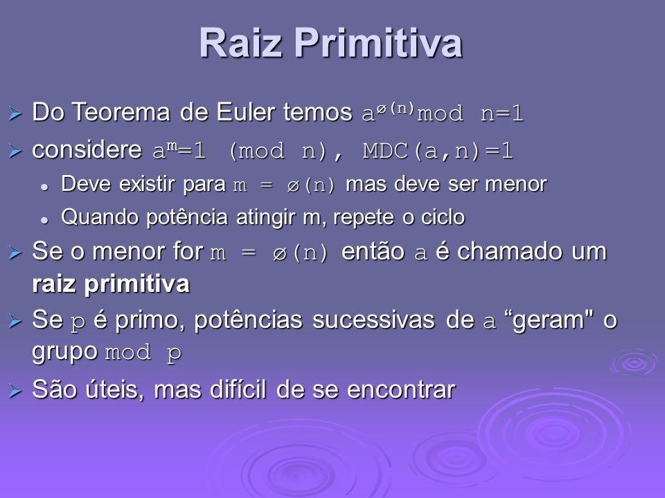 Raiz Primitiva Do Teorema de Euler temos a ø(n) mod n=1 Do Teorema de Euler temos a ø(n) mod n=1 considere a m =1 (mod n), MDC(a,n)=1 considere a m =1