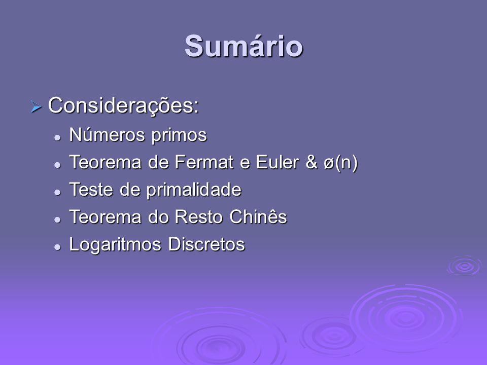 Sumário Considerações: Considerações: Números primos Números primos Teorema de Fermat e Euler & ø(n) Teorema de Fermat e Euler & ø(n) Teste de primali