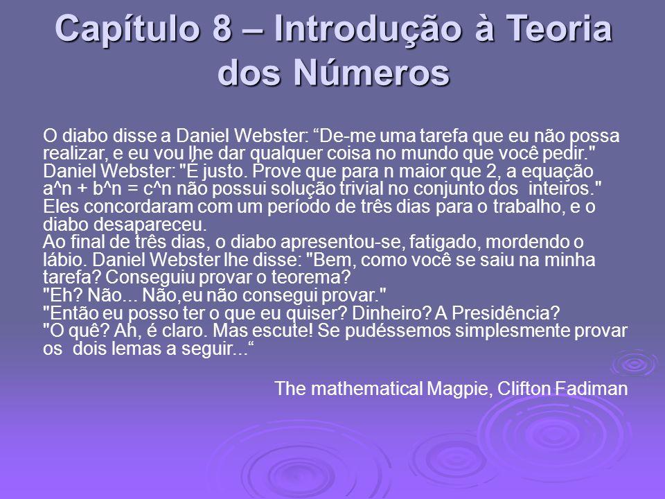 Capítulo 8 – Introdução à Teoria dos Números O diabo disse a Daniel Webster: De-me uma tarefa que eu não possa realizar, e eu vou lhe dar qualquer coi