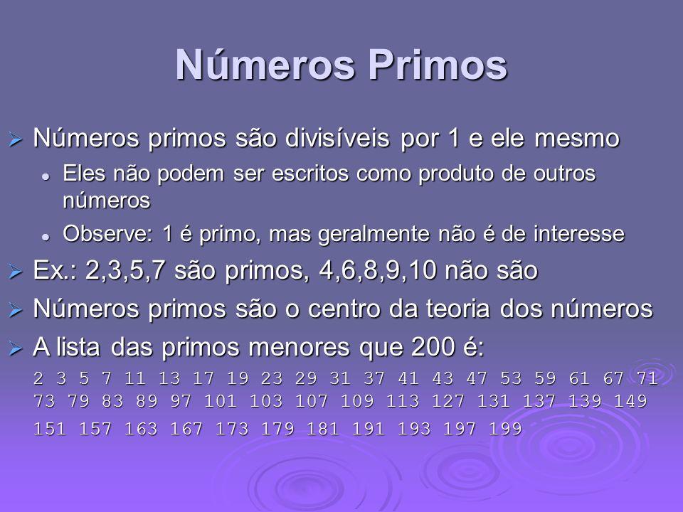 Números Primos Números primos são divisíveis por 1 e ele mesmo Números primos são divisíveis por 1 e ele mesmo Eles não podem ser escritos como produt