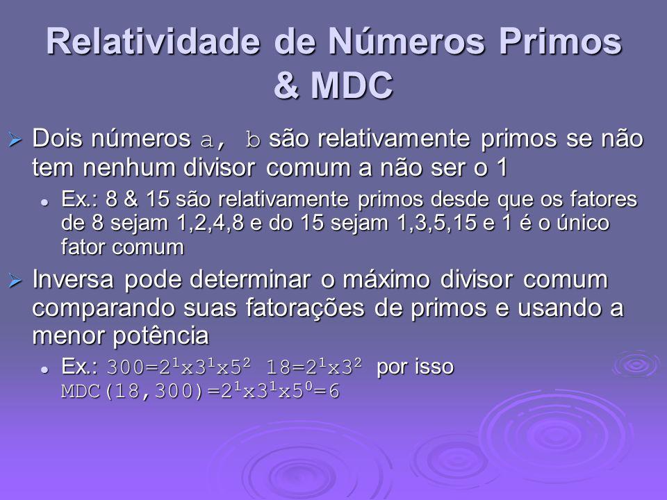 Relatividade de Números Primos & MDC Dois números a, b são relativamente primos se não tem nenhum divisor comum a não ser o 1 Dois números a, b são re
