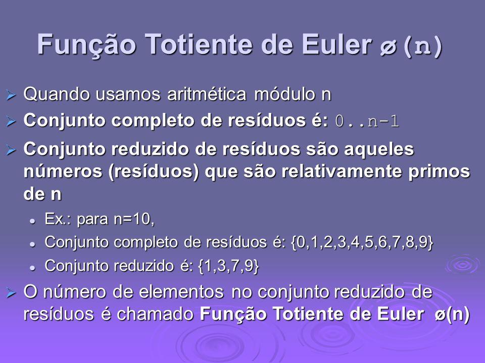 Função Totiente de Euler ø(n) Quando usamos aritmética módulo n Quando usamos aritmética módulo n Conjunto completo de resíduos é: 0..n-1 Conjunto com
