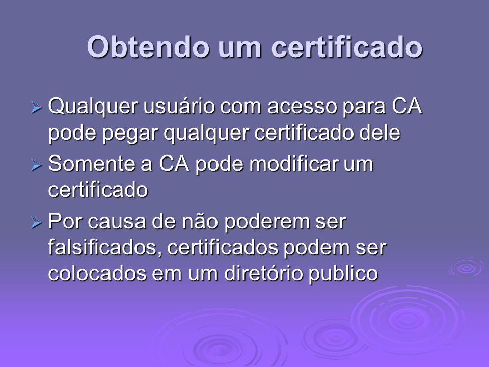 Obtendo um certificado Qualquer usuário com acesso para CA pode pegar qualquer certificado dele Qualquer usuário com acesso para CA pode pegar qualque