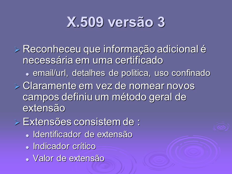 X.509 versão 3 Reconheceu que informação adicional é necessária em uma certificado Reconheceu que informação adicional é necessária em uma certificado