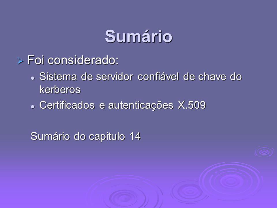 Sumário Foi considerado: Foi considerado: Sistema de servidor confiável de chave do kerberos Sistema de servidor confiável de chave do kerberos Certif