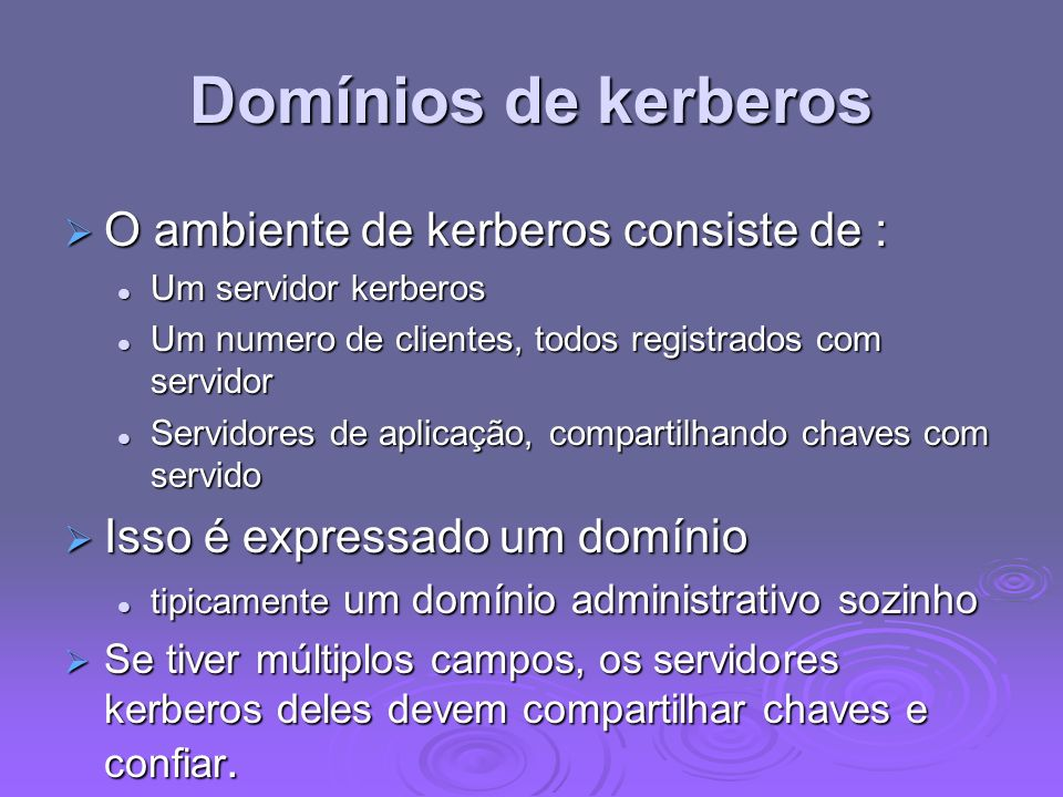 Domínios de kerberos O ambiente de kerberos consiste de : O ambiente de kerberos consiste de : Um servidor kerberos Um servidor kerberos Um numero de