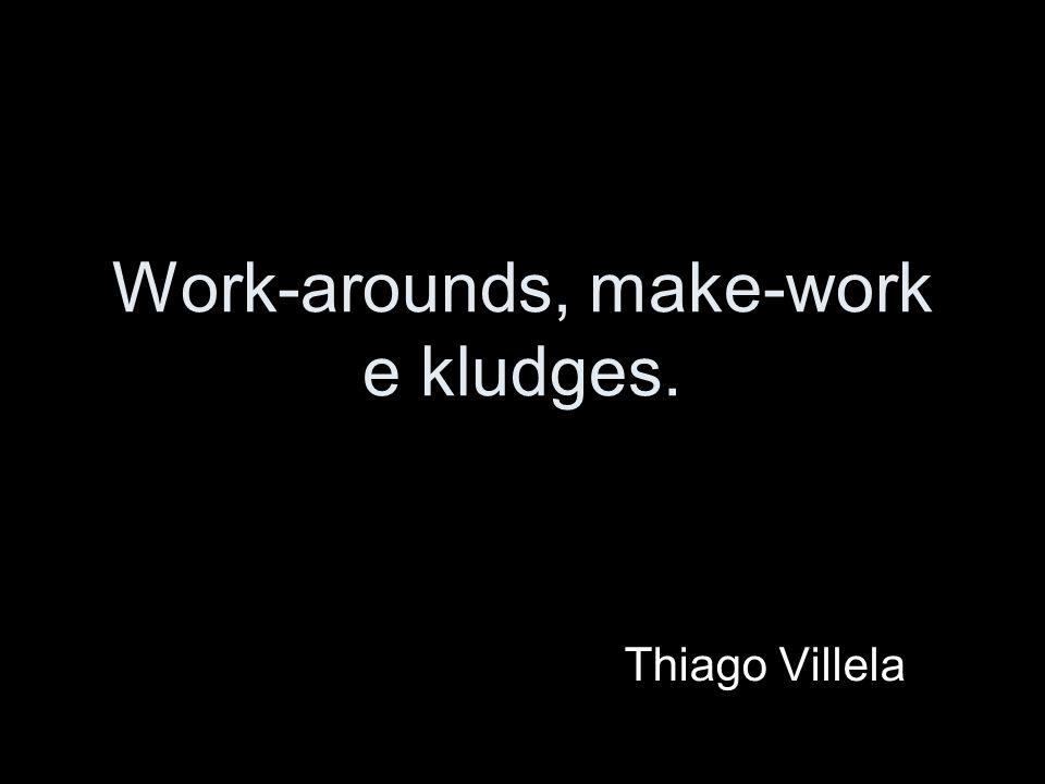 Introdução Work-around Make-work Kludge